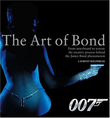 9780810954885: The Art of Bond: From Storyboard to Screen--the Creative Process Behind the James Bond Phenomenon