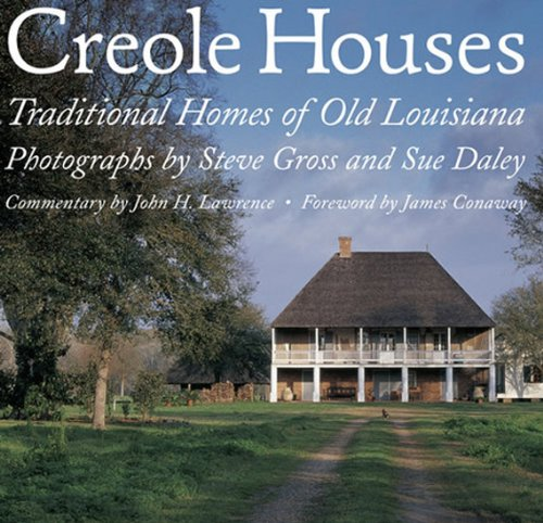 Creole Houses: Traditional Homes of Old Louisiana (Hardcover): Steve Gross
