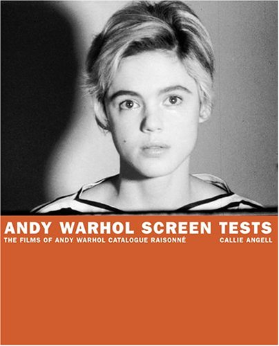 Andy Warhol Screen Tests: v. 1: The Films of Andy Warhol Catalogue Raisonne: Callie Angell