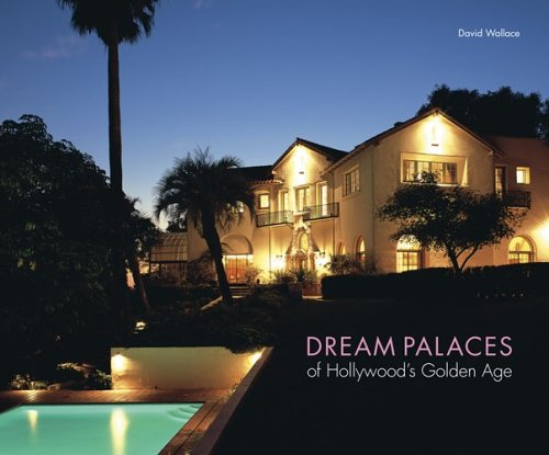 Dream Palaces of Hollywoods Golden Age by David Wallace ...