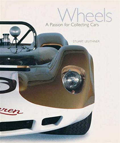 Wheels: A Passion for Collecting Cars: Stuart Leuthner