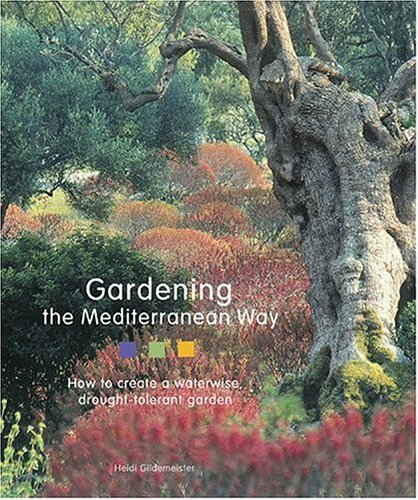 9780810956001: Gardening the Mediterranean Way: How to Create a Waterwise, Drought-Tolerant Garden