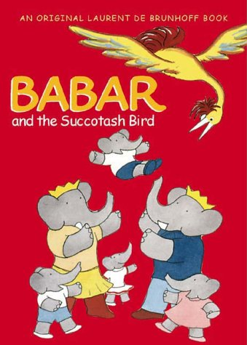 Babar and the Succotash Bird: Brunhoff, Laurent de