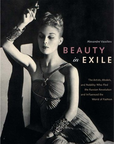 9780810957015: Beauty in Exile: The Artists, Models, and Nobility who Fled the Russian Revolution and Influenced the World of Fashion