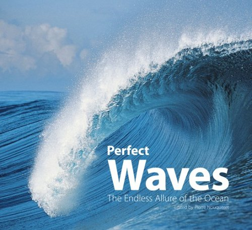 Perfect Waves: The Endless Allure of the Ocean: Nouqueret, Pierre