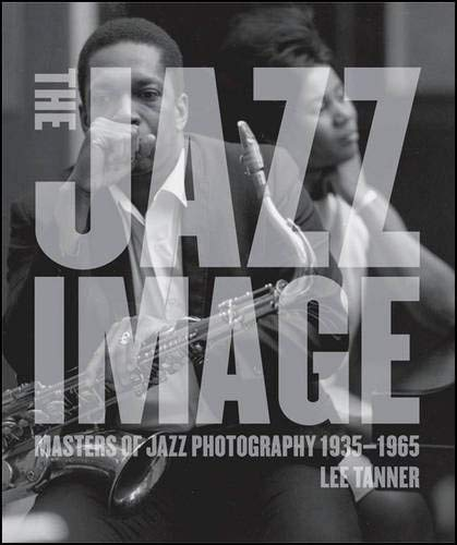The Jazz Image: Masters of Jazz Photography: Tanner, Lee/ Hentoff, Nat (Introduction by)