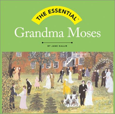 The Essential: Grandma Moses (Essential (Harry N. Abrams)) (0810958228) by Jane Kallir
