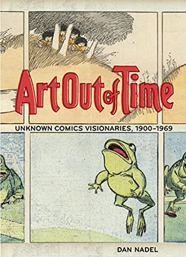 Art Out of Time Unknown Comics Visionaries 1900-1969