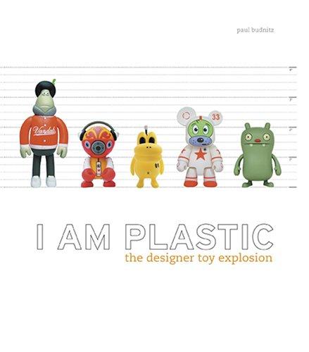 I Am Plastic: The Designer Toy Explosion: Budnitz, Paul