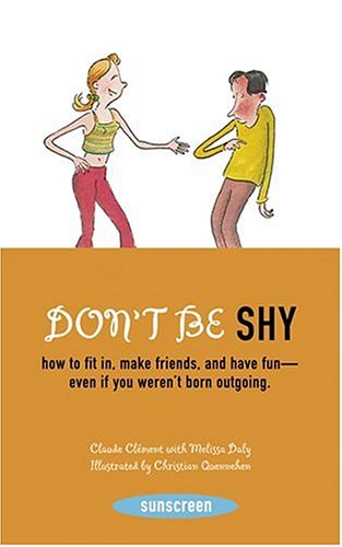 9780810958609: Don't Be Shy: How to Fit in, Make Friends, and Have Fun-Even If You Weren't Born Outgoing (Sunscreen)