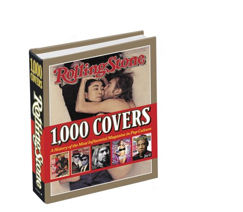 Rolling Stone 1,000 Covers: A History of the Most Influential Magazine In Pop Culture
