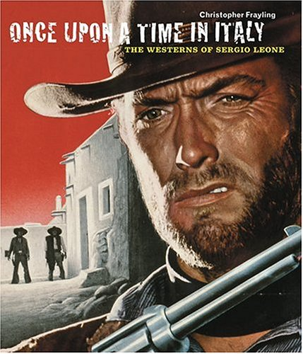 9780810958845: Once Upon a Time in Italy: The Westerns of Sergio Leone
