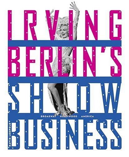 Irving Berlin's Show Business: Broadway - Hollywood - America (0810958910) by Leopold, David