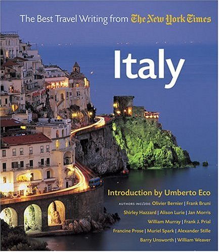 Italy: The Best Travel Writing from the New York Times: Olivier Bernier; Frank Bruni; Shirley ...
