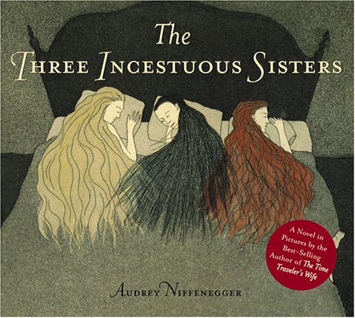 The Three Incestuous Sisters: An Illustrated Novel (Signed First Edition): Audrey Niffenegger