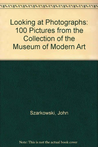 9780810960442: Looking at Photographs: 100 Pictures from the Collection the of Museum of Modern Art