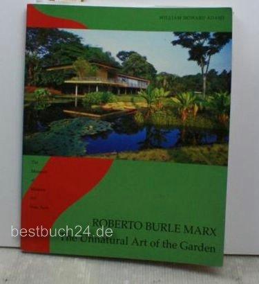 Roberto Burle Marx: The Unnatural Art of: Adams, William Howard