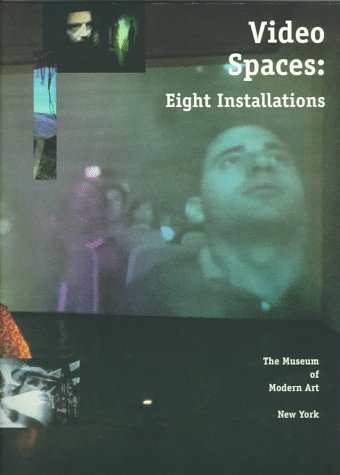 Video Spaces: Eight Installations (A Museum of Modern Art Book) (0810961466) by Samuel R. Delany; Barbara London