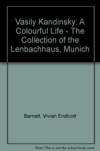 Vasily Kandinsky: A Colorful Life The Collection of the Lenbachhaus, Munich: Barnett, Vivian ...