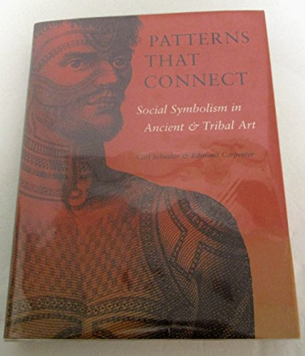 Patterns That Connect: Social Symbolism in Ancient & Tribal Art: Schuster, Carl, Carpenter, ...
