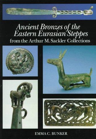 Ancient Bronzes of the Eastern Eurasian Steppes: Bunker, Emma C./