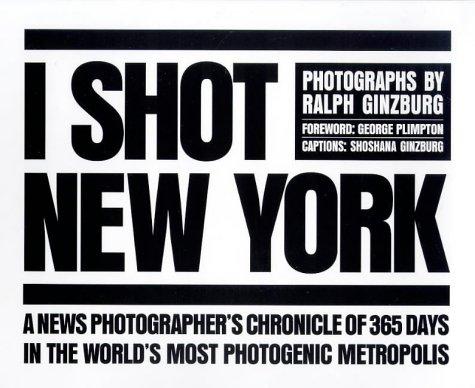 I Shot New York: Ginzburg, Ralph; Plimpton,