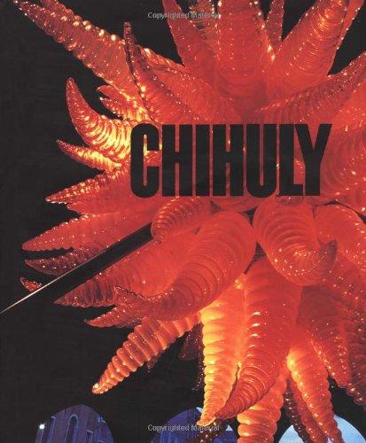Chihuly: Chihuly, Dale; Kuspit, Donald; Cowart, Jack; Vignelli, Massimo