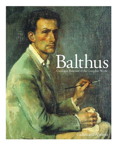 Balthus Catalogue Raisonne of the Complete Works (0810963949) by Jean Clair; Virginie Monnie