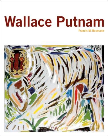 Wallace Putnam 1899-1989: Naumann, Francis (text) & Wallace Putnam (artworks)