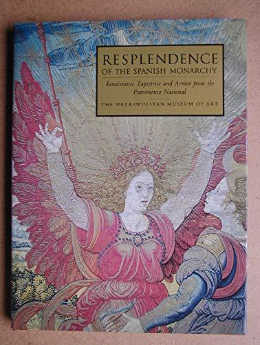 9780810964082: Resplendence of the Spanish Monarchy: Renaissance Tapestries and Armor from the Patrimonio Nacional