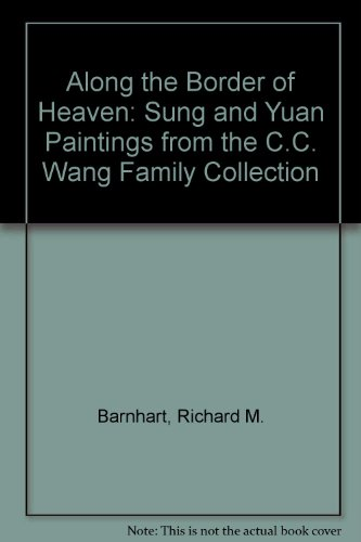 9780810964440: Along the Border of Heaven: Sung and Yuan Paintings from the C.C. Wang Family Collection