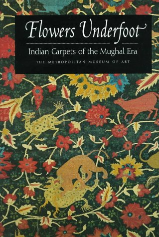 9780810965102: Flowers Underfoot: Indian Carpets of the Mughal Era