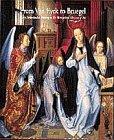 FROM VAN EYCK TO BRUEGEL : Early Netherlandish Painting in the Metropolitan Museum of Art: ...