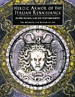 9780810965294: Heroic Armor of the Italian Renaissance: Filippo Negroli and His Contemporaries