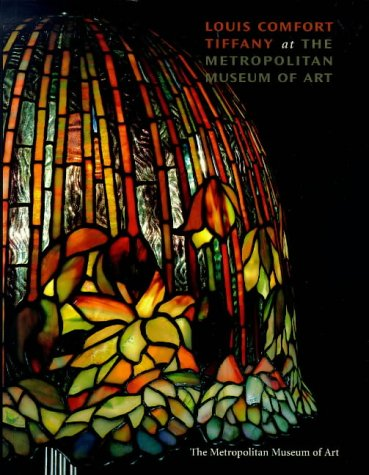Louis Comfort Tiffany : At the Metropolitan Museum of Art