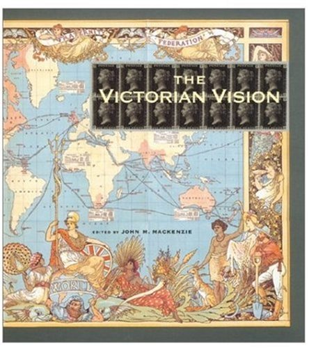 THE VICTORIAN VISION; INVENTING NEW BRITAIN.: MacKenzie, John M.