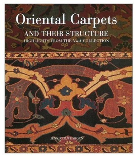Oriental Carpets and Their Structure: Highlights from the V&A Collection: Wearden, Jennifer