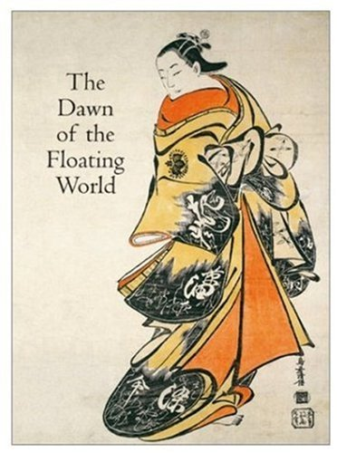 The Dawn of the Floating World: Clark, Timothy, Nishimura morse, Anne, Virgin, Louise E., Hockley, ...