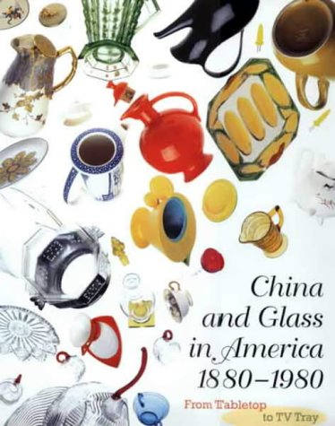 9780810966925: China & Glass in America 1880-1980: F: From Table Top to TV Tray (Antique)