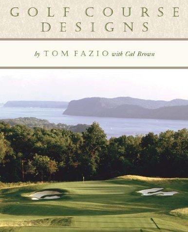 Golf Course Designs: Fazio, Tom; Brown, Cal