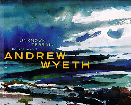 Unknown Terrain: The Landscapes of Andrew Wyeth: Venn, Beth and Weinberg, Adam D.