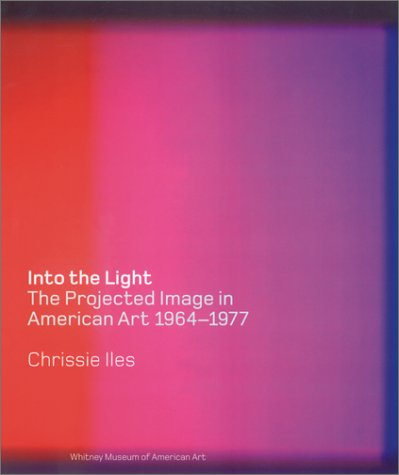 9780810968301: Into the Light: The Projected Image in American Art, 1964-1977 (Whitney Museum of American Art Books)