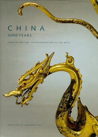 China: 5,000 Years: Innovation and Transformation in the Arts