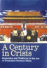 A Century in Crisis: Modernity and Tradition in the Art of Twentieth-Century China: Andrews, Julia ...