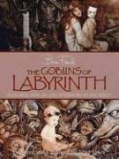 The Goblins of Labyrinth: Featuring new art and afterword by the artist.: Froud, Brian; Terry Jones