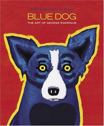 Blue Dog 2007 Engagement Calendar: Rodrigue, George