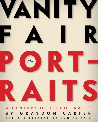 Vanity Fair: The Portraits: A Century of Iconic Images: Graydon Carter; David Friend