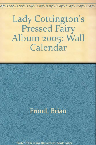 Lady Cottington's Pressed Fairy 2005 Wall Calendar (0810979551) by Froud, Brian
