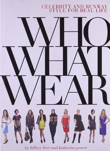 9780810980457: Who What Wear: Celebrity and Runway Style for Real Life