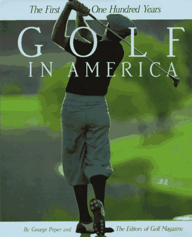 Golf in America: The First One Hundred Years: McMillan, Robin;Peper, George